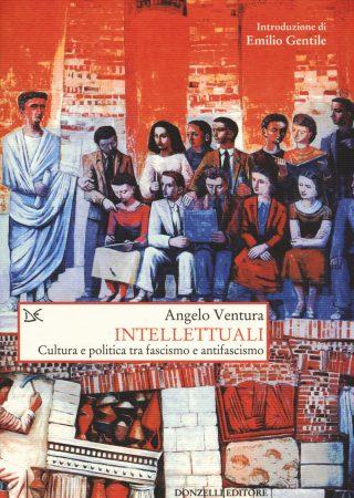 angelo ventura, intellettuali, fascismo, consenso, storia d'Italia, recensioni, storia del fascismo, storia degli intellettuali, università, novecento, storia contemporanea, donzelli